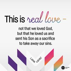 Verse of the Day. This is real love - not that we loved God, but that he loved us and sent his Son as a sacrifice to take away our sins. Jesus Quotes, Bible Quotes, Bible Verses, Good Proverbs, True Vine, Bible Encouragement, How He Loves Us, Prayer Board, Daily Bible