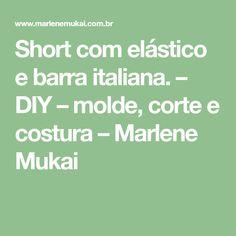 Short com elástico e barra italiana. – DIY – molde, corte e costura – Marlene Mukai