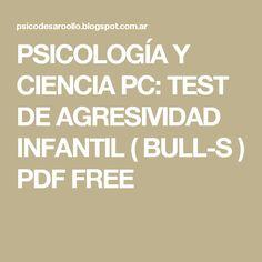 PSICOLOGÍA Y CIENCIA  PC: TEST DE AGRESIVIDAD INFANTIL ( BULL-S ) PDF FREE