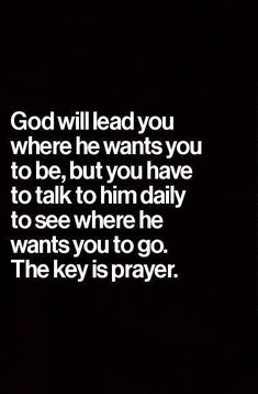 God will lead you where he wants you to be, but you have to talk to him daily to see where he wants you go. The key is prayer. #faith #quote #prayer Wise Quotes, Faith Quotes, Quotes About God, Inspirational Quotes, Godly Quotes, Wise Sayings, God Loves Me, Jesus Loves Me, Speak The Truth