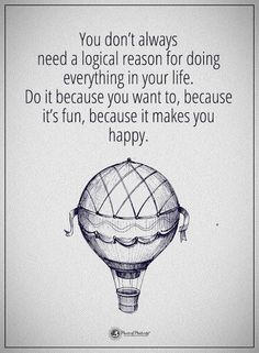 You don't always need logical reason for doing everything in your life. Do it because you want to, because it's fun, because it makes you happy.  #powerofpositivity #positivewords  #positivethinking #inspirationalquote #motivationalquotes #quotes #life #love #hope #faith #trust #truth #respect #honesty #loyalty #fun #happiness #logical #behappy #logicalreason #wordstoliveby