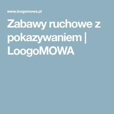 Zabawy ruchowe z pokazywaniem | LoogoMOWA Kids And Parenting, Kindergarten, Education, School, Hani, Games, Speech Language Therapy, Therapy, Literatura