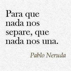 Neruda. Sin ataduras, cierto, #true love