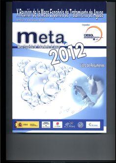 META 2012 : Mesa Española de Tratamiento de Aguas : libro de resúmenes / X Reunión de la Mesa Española de Tratamiento de Aguas, Almería, 4 - 6 de octubre de 2012 ; organiza CIESOL, Centro de Investigación de la Energía Solar