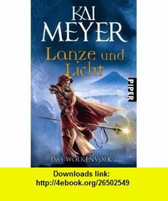 Das Wolkenvolk 02. Lanze und Licht (9783492267304) Kai Meyer , ISBN-10: 3492267300  , ISBN-13: 978-3492267304 ,  , tutorials , pdf , ebook , torrent , downloads , rapidshare , filesonic , hotfile , megaupload , fileserve