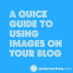 A Quick Guide To Using Images On Your Blog