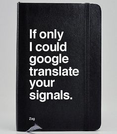 if only i could google translate your signals