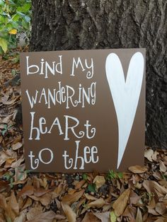 Bind My Wandering Heart to Thee Handpainted by PurePaintedSigns, $60.00