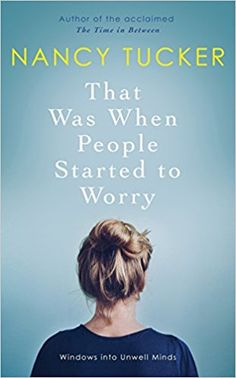 That Was When People Started to Worry: Windows into Unwell Minds: Amazon.co.uk: Nancy Tucker: 9781785782930: Books