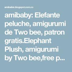 amibaby: Elefante peluche, amigurumi de Two bee, patron gratis.Elephant Plush, amigurumi by Two bee,free pattern..