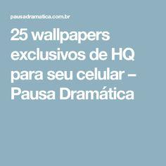 25 wallpapers exclusivos de HQ para seu celular – Pausa Dramática