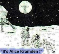 alice kramden on the moon | re in a wheel chair ralph did win as the man from mars at the raccoon ...