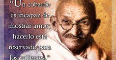 Un cobarde es incapaz de mostrar amor; hacerlo está reservado para los valientes. - Mahatma Gandhi