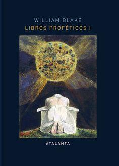 LIBROS PROFÉTICOS I. - El poeta, pintor y grabador William Blake (1757-1827) es una de las pocas mentes poéticas auténticamente imaginativas, creador de un mundo mítico de una profundidad y coherencia únicas en la cultura europea. Su mensaje «profético», que proclama...