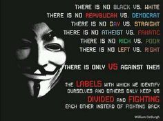 The labels with which we identify ourselves and others only keep us divided and fighting each other instead of fighting back
