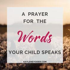 A Prayer for the Words Your Child Speaks - Kaylene Yoder