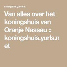 Van alles over het koningshuis van Oranje Nassau :: koningshuis.yurls.net
