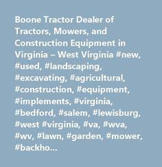 Boone Tractor Dealer of Tractors, Mowers, and Construction Equipment in Virginia – West Virginia #new, #used, #landscaping, #excavating, #agricultural, #construction, #equipment, #implements, #virginia, #bedford, #salem, #lewisburg, #west #virginia, #va, #wva, #wv, #lawn, #garden, #mower, #backhoe, #sales, #service, #rental, #parts, #tractor, #tractors, #skid #steer, #excavator, #used #caterpillar, #used #kubota, #used #john #deere, #used #case, #used #montana, #used #mahindra, #new…