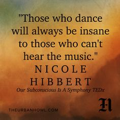 {LISTEN} Those Who Dance Will Always Be Insane To Those Who Can't Hear The Music