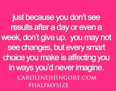 just because you don't see results after a day