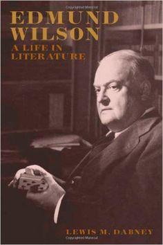 Edmund Wilson: A Life in Literature: Lewis M. Dabney: 9780374113124: Amazon.com: Books