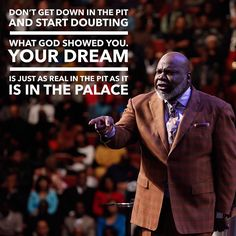 """Don't get down in the pit and start doubting what God showed you. Your dream is just as real in the pit as it is in the palace #BeEncouraged #TPHOnline"""