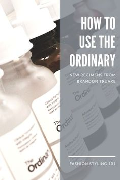 Basic guide to using The Ordinary skincare. New regimens from the founder Brandon Truaxe included