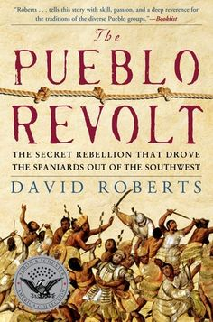 The Pueblo Revolt: The Secret Rebellion that Drove the Spaniards Out of the Southwest by David Roberts