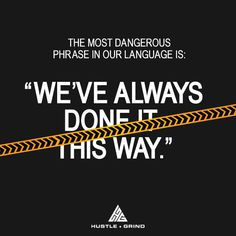 I've seen this FAR too many times - The most dangerous phrase in the world.