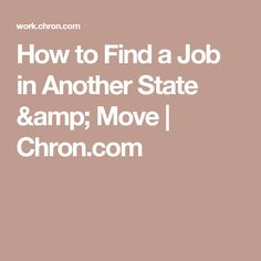 How to Find a Job in Another State & Move | Chron.com