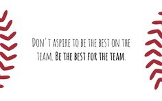 Be the best for the team.
