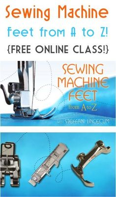 Sewing Machine Feet from A to Z! {FREE online class!}