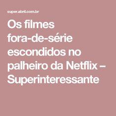 Os filmes fora-de-série escondidos no palheiro da Netflix – Superinteressante