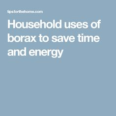 Household uses of borax to save time and energy