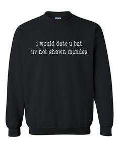 I would date u but ur not shawn mendes Crewneck Sweatshirt