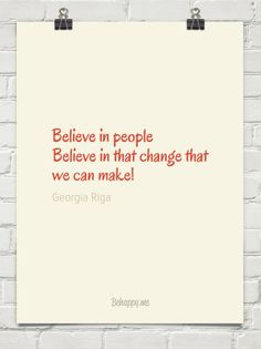 Believe in people believe in that change that we can make! by Georgia Riga #587394