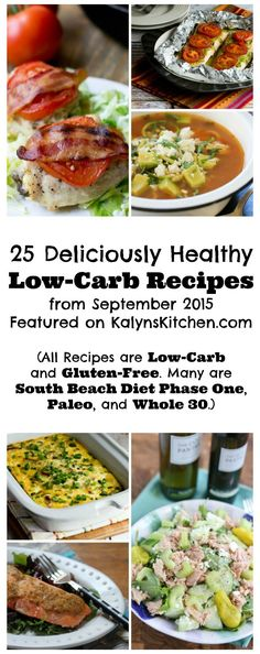Here's my latest recipe collection of 25 Deliciously Healthy Low-Carb Recipes; these are from September 2015.  [found on KalynsKitchen.com]