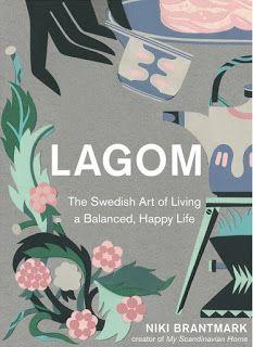 Lagom: The Swedish Art of Living a Balanced, Happy Life by Niki Brantmark.