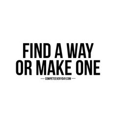 Whatever it takes to win. Find a way or make one quote.