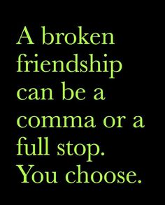 """A broken friendship can be a comma or a full stop, you choose."""
