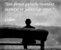Son derece gururlu insanlar, susmayı ve yalnızlığı sever. - Anton Çehov