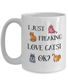 I Just Freaking Love Cats OK Funny Cat Lover Coffee Mug | Crazy Cat Lady Mug - Tap the link now to see all of our cool cat collections!