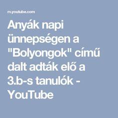 """Anyák napi ünnepségen a  """"Bolyongok"""" című dalt adták elő a 3.b-s tanulók - YouTube Youtube"""