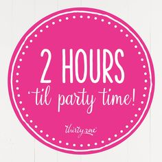 2 hours til party time thirty-one