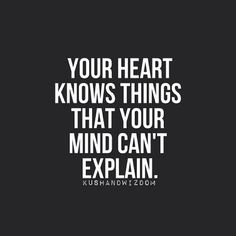 It takes your heart longer to figure out what your head already knows....
