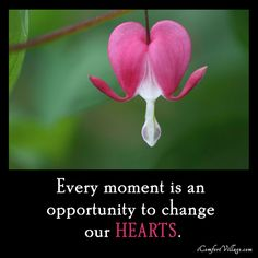 Every moment is an opportunity to change our hearts.