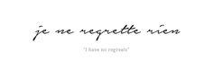 Cursive quote tattoo design - I have no regrets - je ne regrette rien - French - Rib tattoo, Ribcage tattoo, foot tattoo, forearm tattoo, shoulder tattoo.