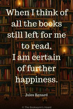 """""""When I think of all the books still left for me to read, I am certain of further happiness. I Love Books, Good Books, Books To Read, My Books, Book Memes, Book Quotes, Life Quotes, Nerd Quotes, Book Sayings"""