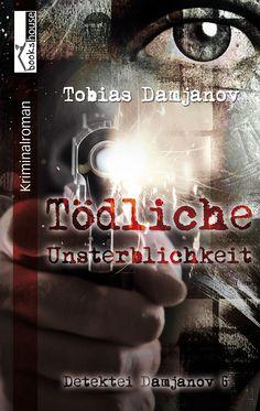 """Tödliche Unsterblichkeit - Detektei Damjanov 6"" von Tobias Damjanov  ab Oktober 2015 im bookshouse Verlag. www.bookshouse.de/buecher/Toedliche_Unsterblichkeit___Detektei_Damjanov_6/"