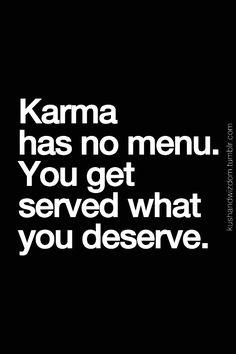 Karma has no menu.  You get served what you desErve